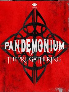 Pandemonium: the pre gathering